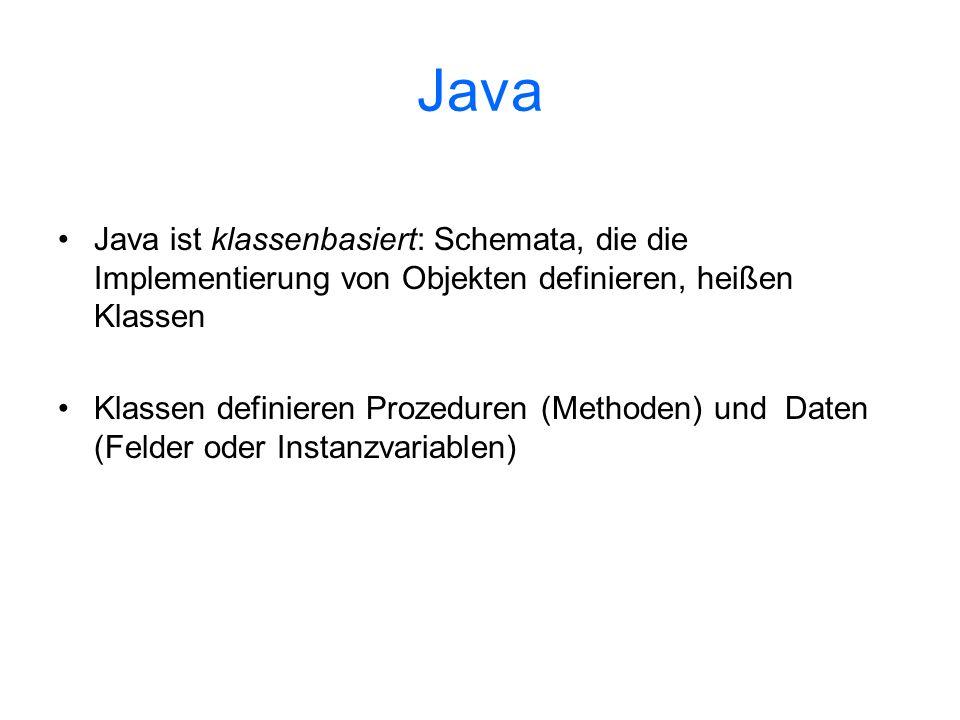 Java Java ist klassenbasiert: Schemata, die die Implementierung von Objekten definieren, heißen Klassen.