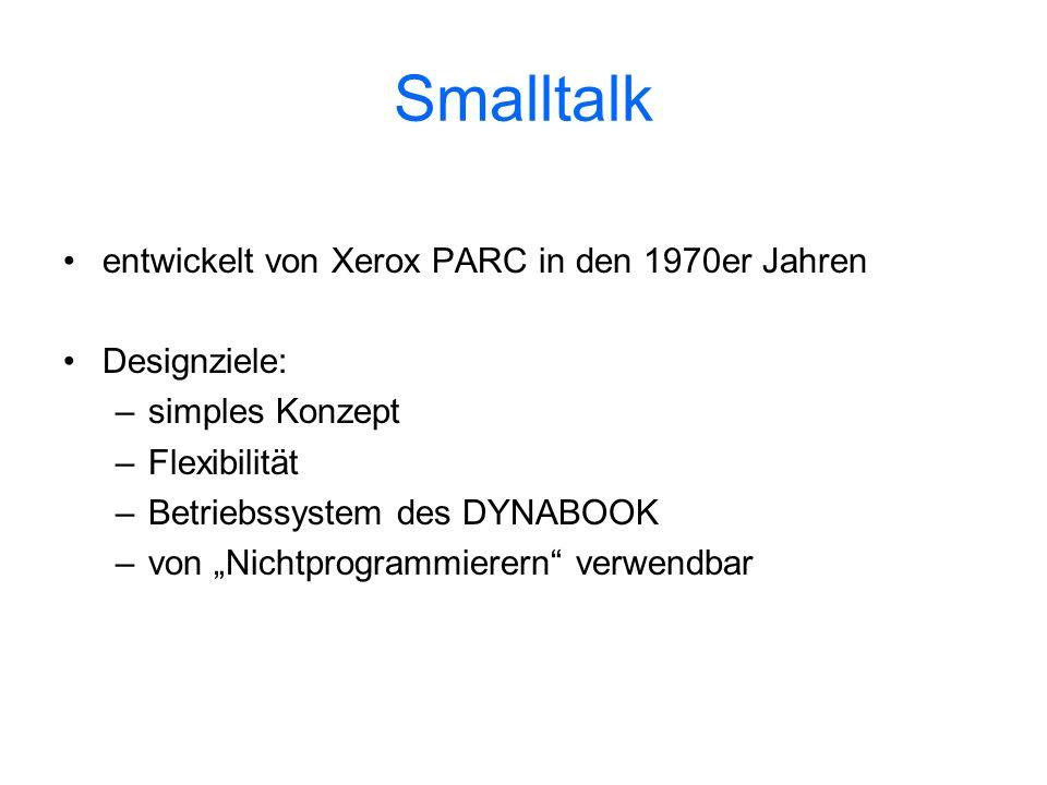 Smalltalk entwickelt von Xerox PARC in den 1970er Jahren Designziele: