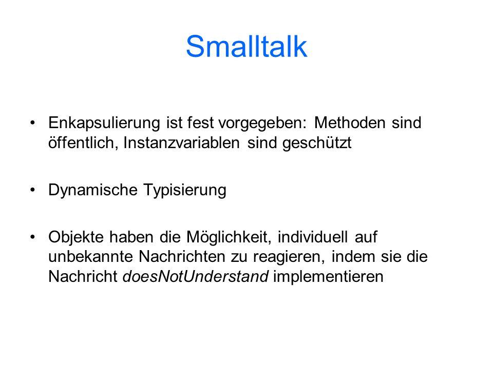Smalltalk Enkapsulierung ist fest vorgegeben: Methoden sind öffentlich, Instanzvariablen sind geschützt.