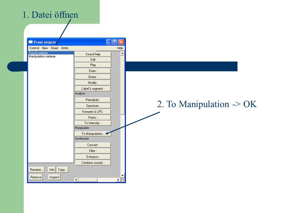 1. Datei öffnen 2. To Manipulation -> OK