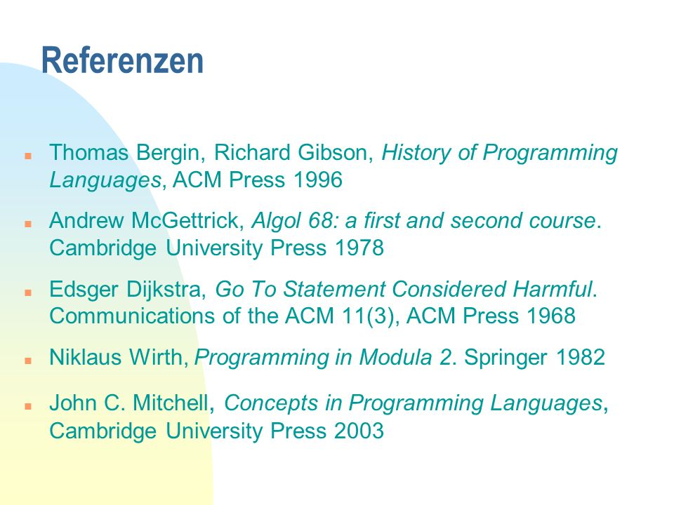Referenzen Thomas Bergin, Richard Gibson, History of Programming Languages, ACM Press 1996.