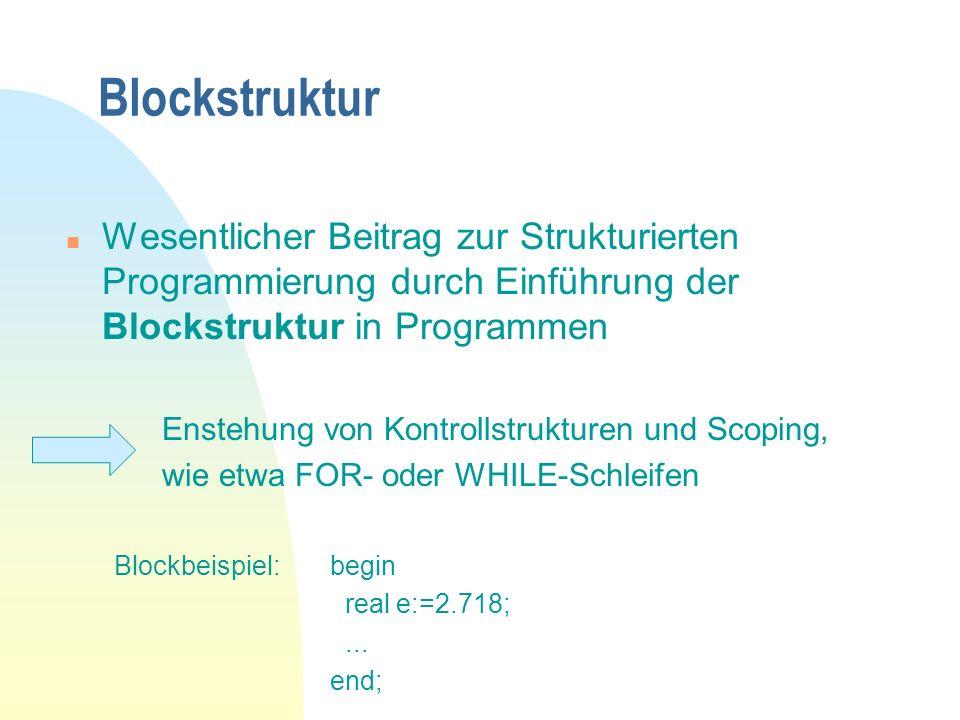 Blockstruktur Wesentlicher Beitrag zur Strukturierten Programmierung durch Einführung der Blockstruktur in Programmen.