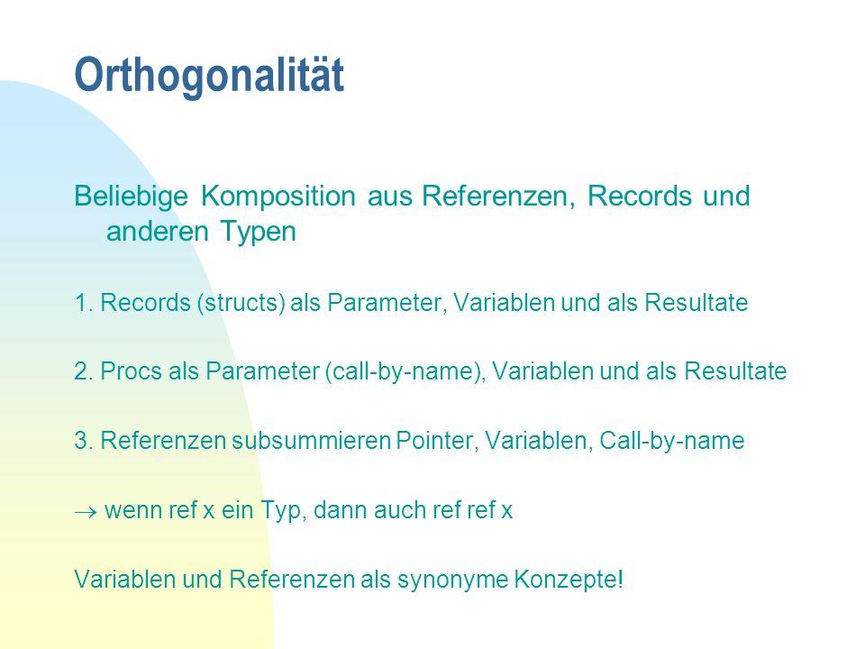 Orthogonalität Beliebige Komposition aus Referenzen, Records und anderen Typen. 1. Records (structs) als Parameter, Variablen und als Resultate.