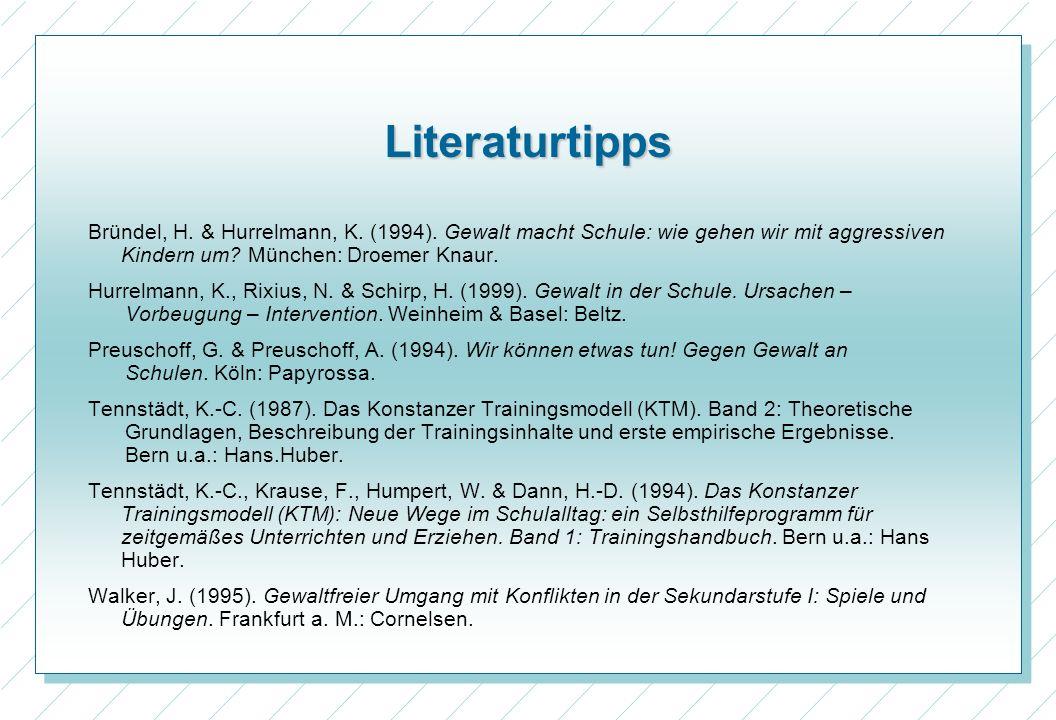 Literaturtipps Bründel, H. & Hurrelmann, K. (1994). Gewalt macht Schule: wie gehen wir mit aggressiven Kindern um München: Droemer Knaur.