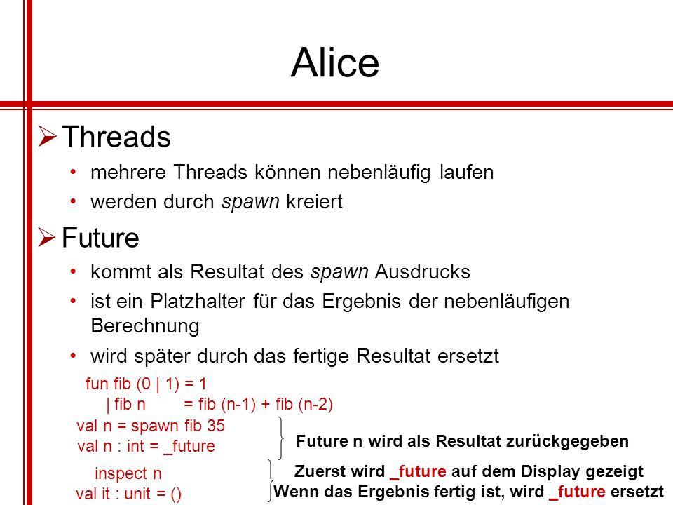 Alice Threads Future mehrere Threads können nebenläufig laufen