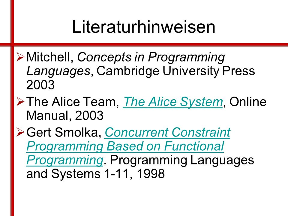 Literaturhinweisen Mitchell, Concepts in Programming Languages, Cambridge University Press 2003.