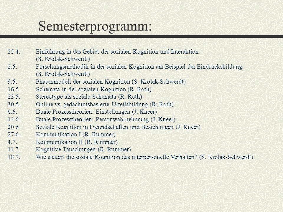 Semesterprogramm: 25.4. Einführung in das Gebiet der sozialen Kognition und Interaktion. (S. Krolak-Schwerdt)