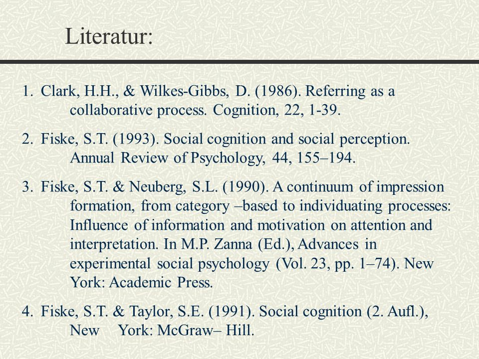 Literatur: Clark, H.H., & Wilkes-Gibbs, D. (1986). Referring as a collaborative process. Cognition, 22, 1-39.