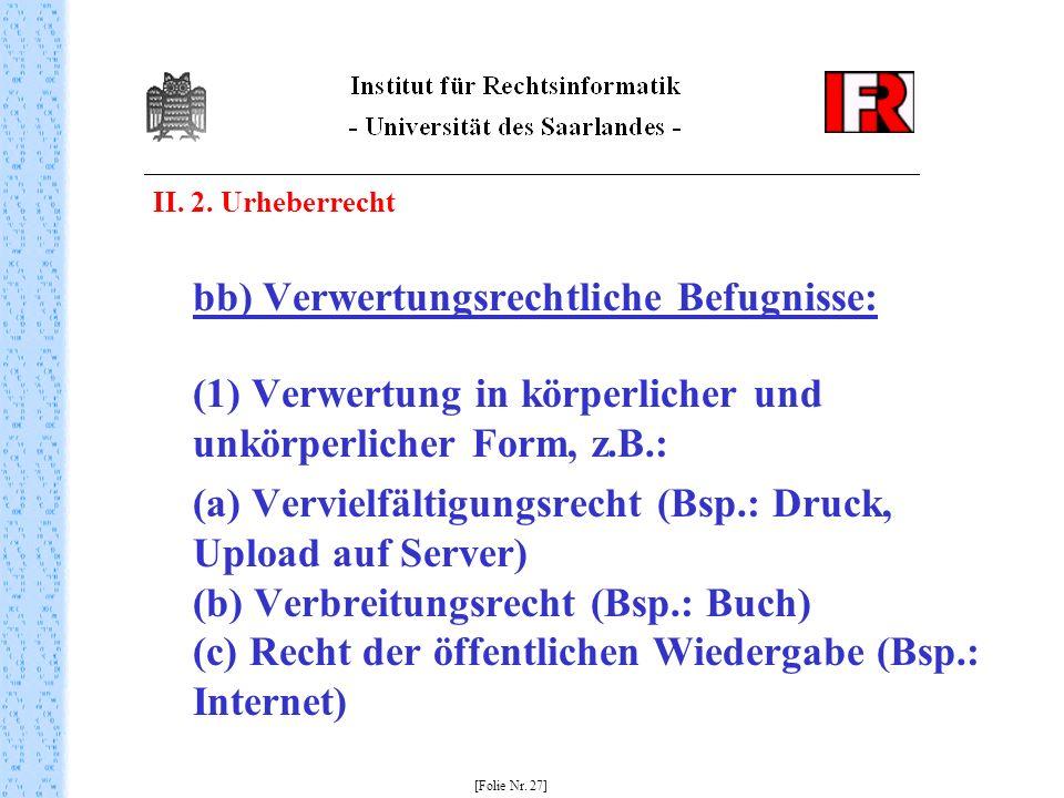 II. 2. Urheberrecht bb) Verwertungsrechtliche Befugnisse: (1) Verwertung in körperlicher und unkörperlicher Form, z.B.: