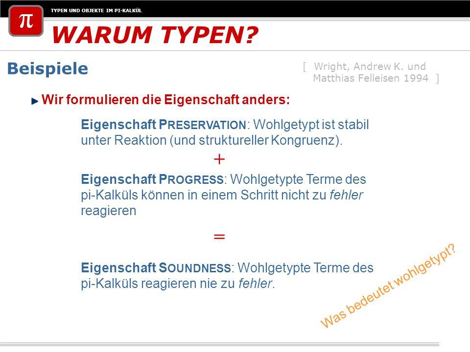 WARUM TYPEN + = Beispiele Wir formulieren die Eigenschaft anders:
