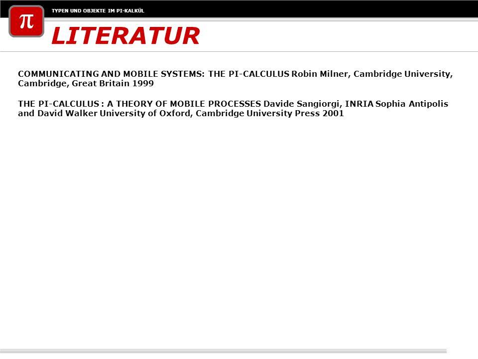 LITERATURCOMMUNICATING AND MOBILE SYSTEMS: THE PI-CALCULUS Robin Milner, Cambridge University, Cambridge, Great Britain 1999.