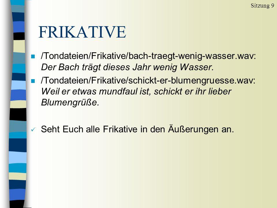 Sitzung 9 FRIKATIVE. /Tondateien/Frikative/bach-traegt-wenig-wasser.wav: Der Bach trägt dieses Jahr wenig Wasser.