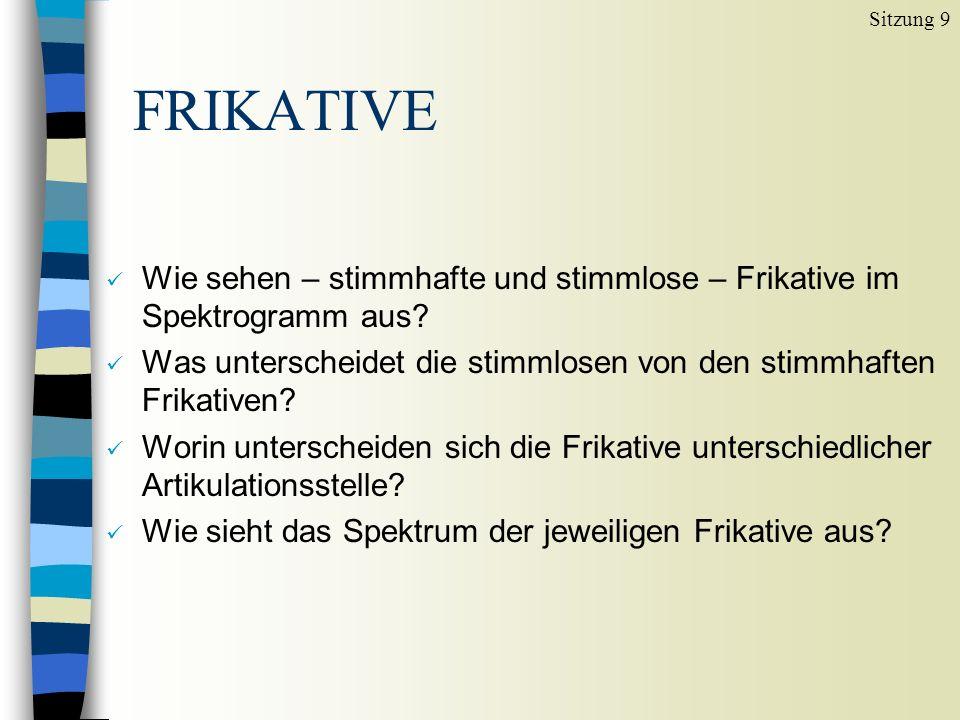 Sitzung 9 FRIKATIVE. Wie sehen – stimmhafte und stimmlose – Frikative im Spektrogramm aus