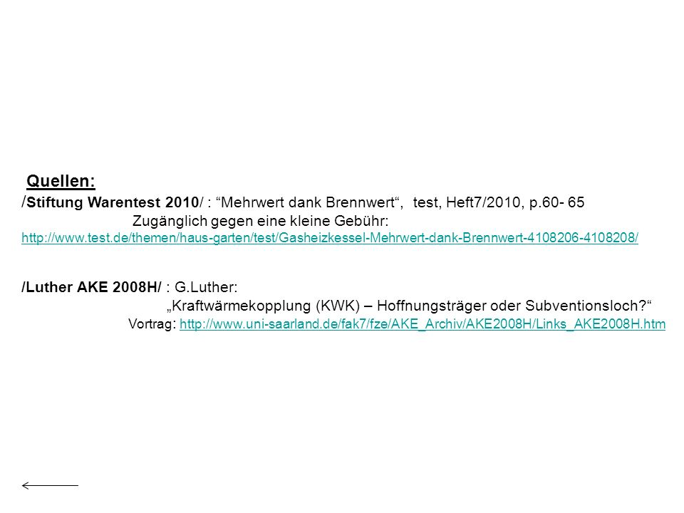 Quellen: /Stiftung Warentest 2010/ : Mehrwert dank Brennwert , test, Heft7/2010, p.60- 65. Zugänglich gegen eine kleine Gebühr: