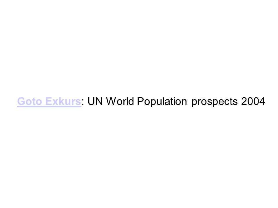 Goto Exkurs: UN World Population prospects 2004