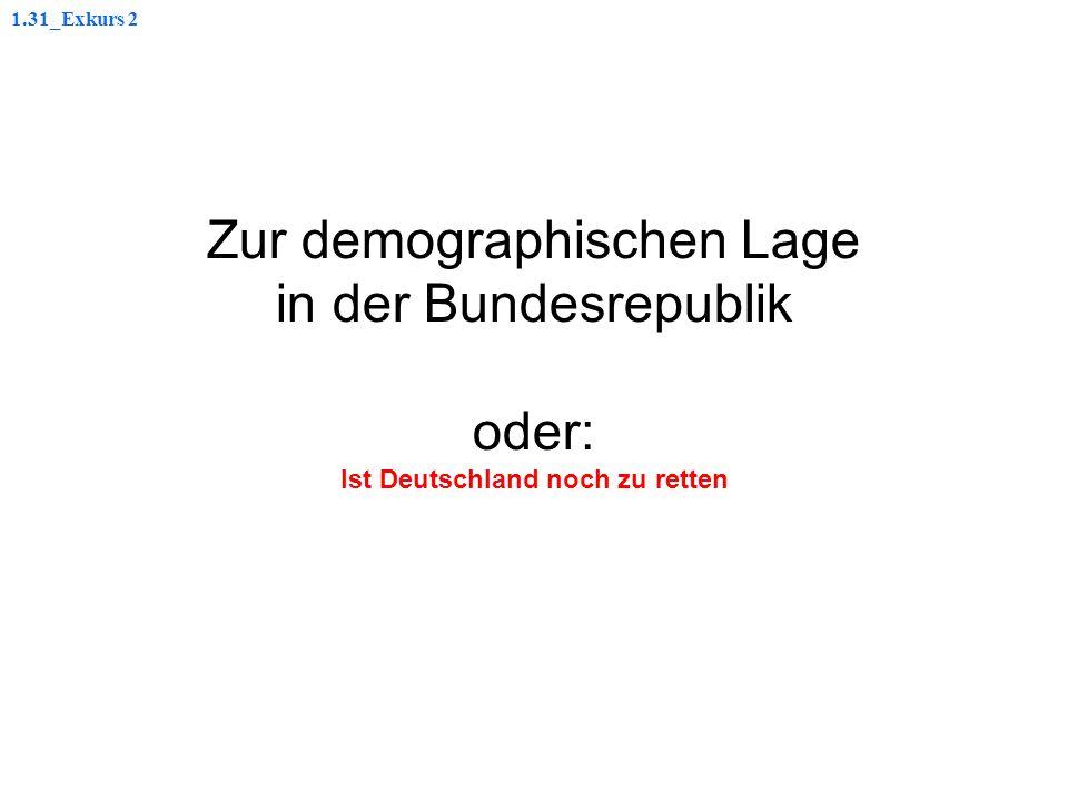 1.31_Exkurs 2 Zur demographischen Lage in der Bundesrepublik oder: Ist Deutschland noch zu retten.