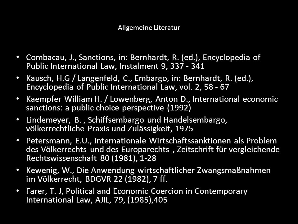 Allgemeine Literatur Combacau, J., Sanctions, in: Bernhardt, R. (ed.), Encyclopedia of Public International Law, Instalment 9, 337 - 341.