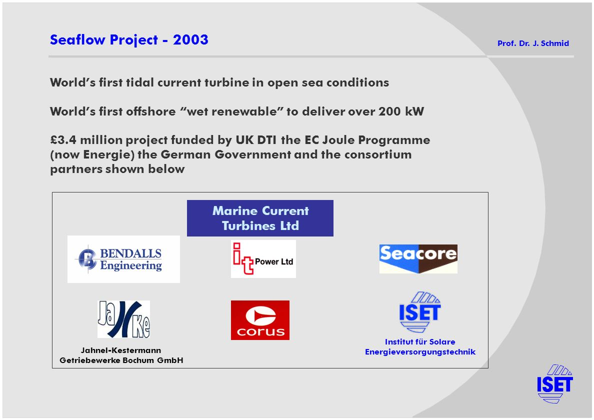 Seaflow Project - 2003 Prof. Dr. J. Schmid. World's first tidal current turbine in open sea conditions.