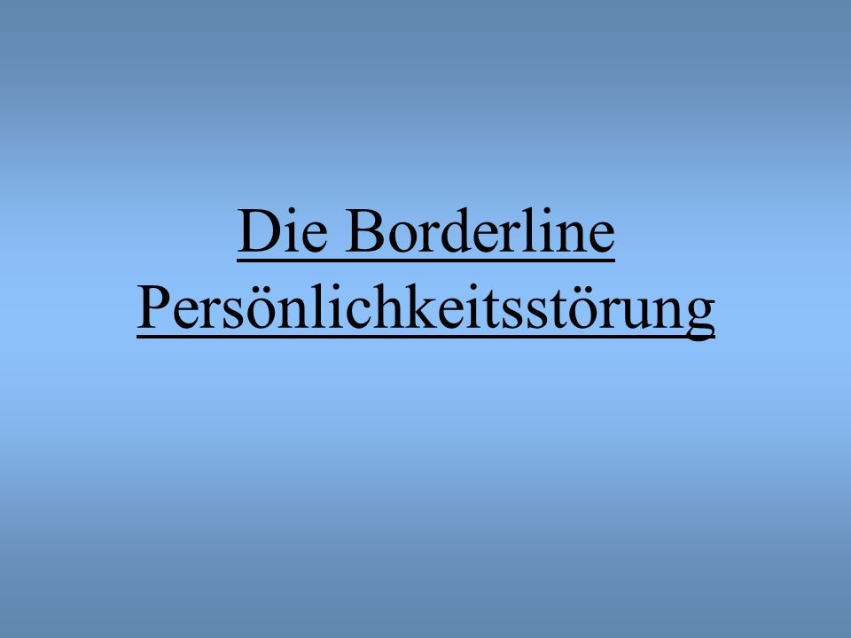 Die Borderline Persönlichkeitsstörung