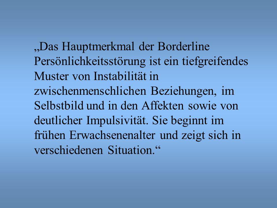 """""""Das Hauptmerkmal der Borderline Persönlichkeitsstörung ist ein tiefgreifendes Muster von Instabilität in zwischenmenschlichen Beziehungen, im Selbstbild und in den Affekten sowie von deutlicher Impulsivität."""
