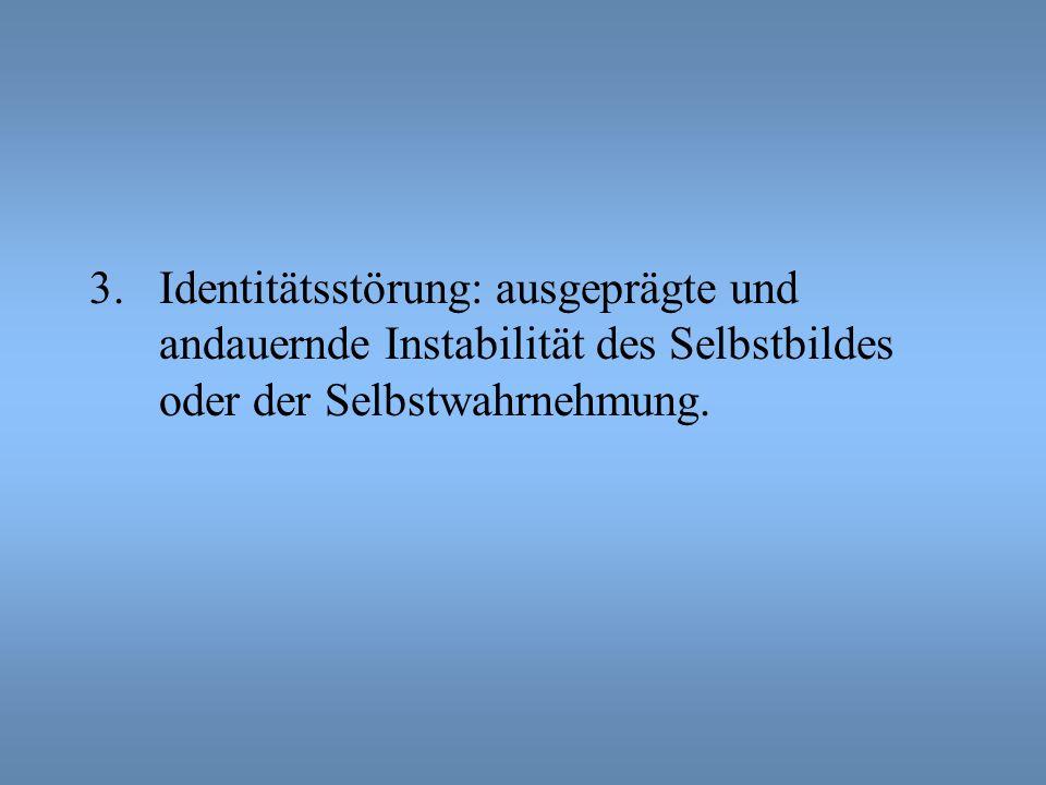 Identitätsstörung: ausgeprägte und andauernde Instabilität des Selbstbildes oder der Selbstwahrnehmung.