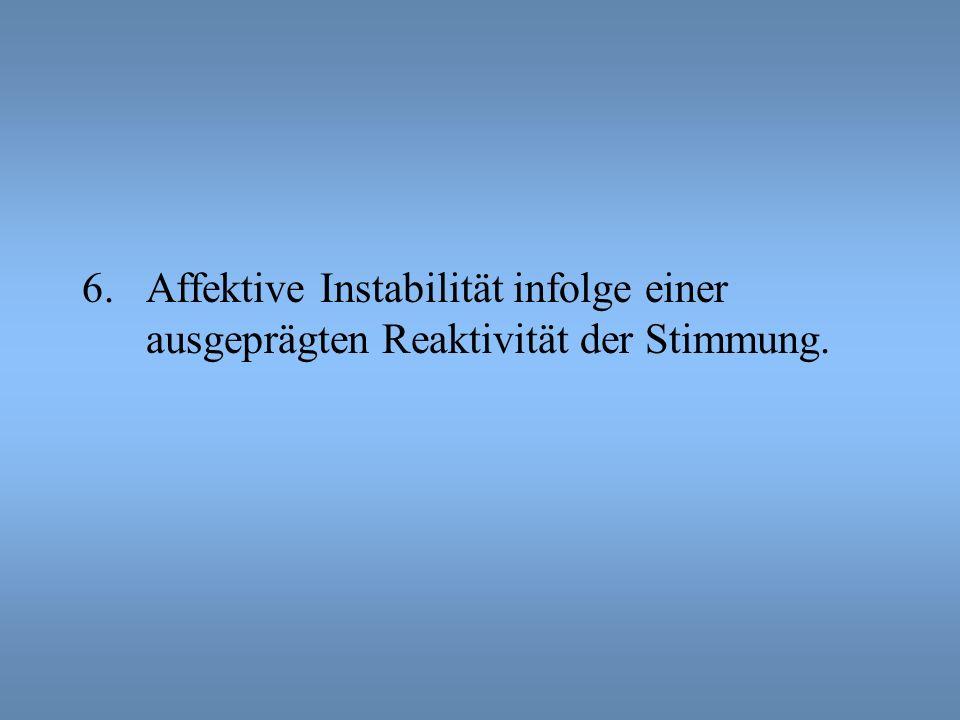 Affektive Instabilität infolge einer ausgeprägten Reaktivität der Stimmung.