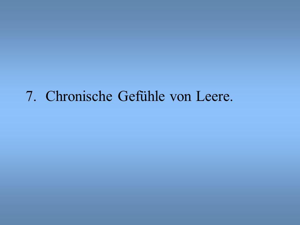 Chronische Gefühle von Leere.