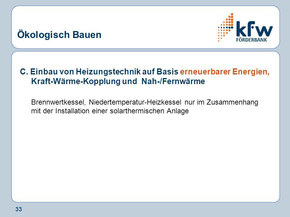 Ökologisch Bauen C. Einbau von Heizungstechnik auf Basis erneuerbarer Energien, Kraft-Wärme-Kopplung und Nah-/Fernwärme.