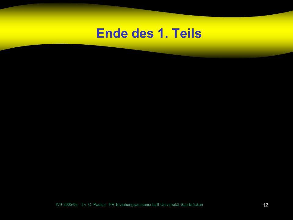 Ende des 1. Teils WS 2005/06 - Dr. C. Paulus - FR Erziehungswissenschaft Universität Saarbrücken