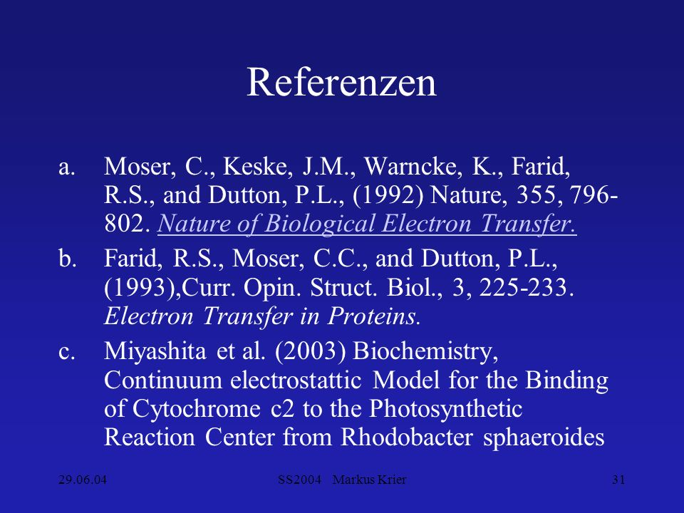 Referenzen Moser, C., Keske, J.M., Warncke, K., Farid, R.S., and Dutton, P.L., (1992) Nature, 355, 796-802. Nature of Biological Electron Transfer.