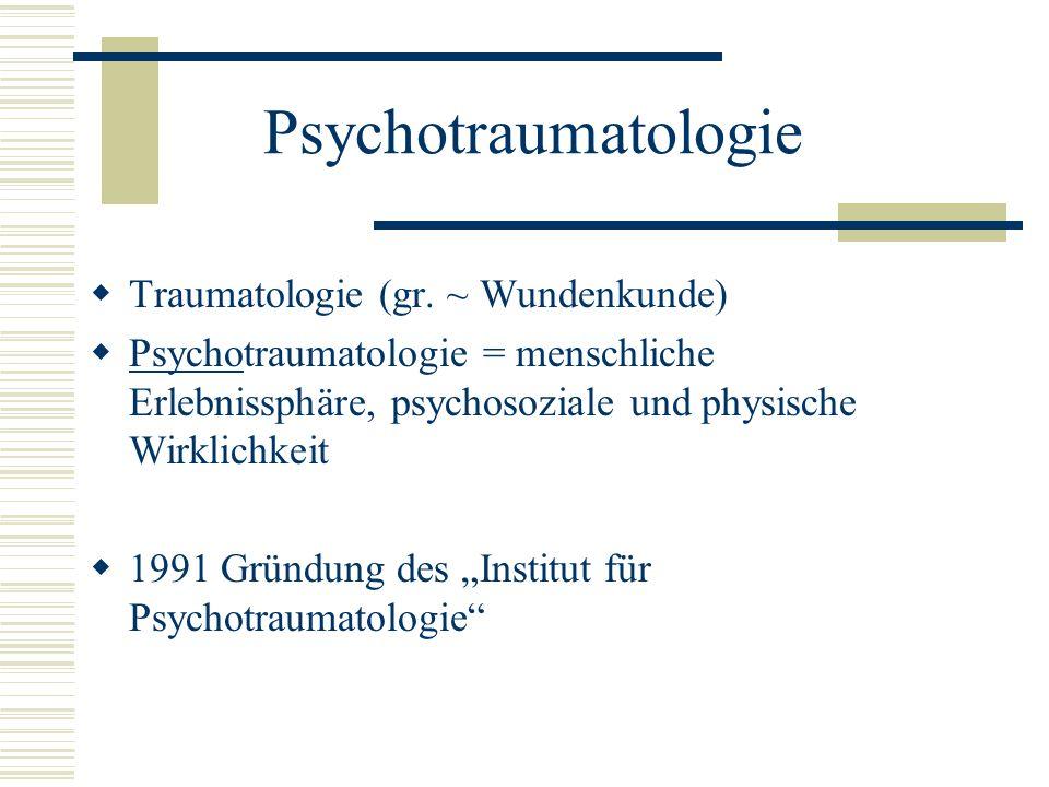 Psychotraumatologie Traumatologie (gr. ~ Wundenkunde)