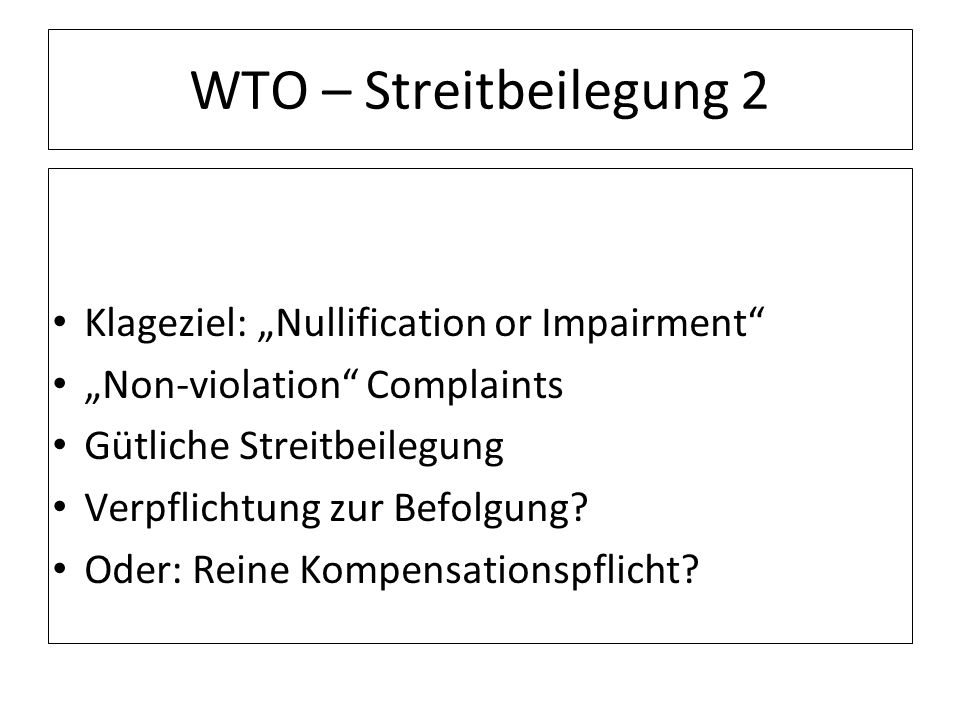 "WTO – Streitbeilegung 2 Klageziel: ""Nullification or Impairment"