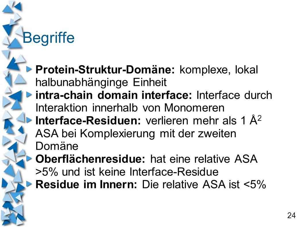 Begriffe Protein-Struktur-Domäne: komplexe, lokal halbunabhänginge Einheit.
