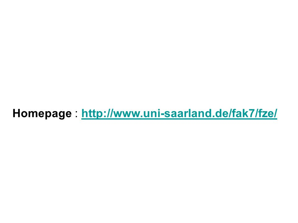 Homepage : http://www.uni-saarland.de/fak7/fze/