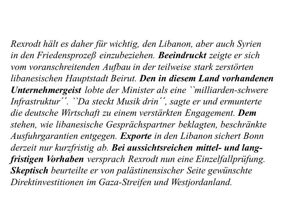 Rexrodt hält es daher für wichtig, den Libanon, aber auch Syrien