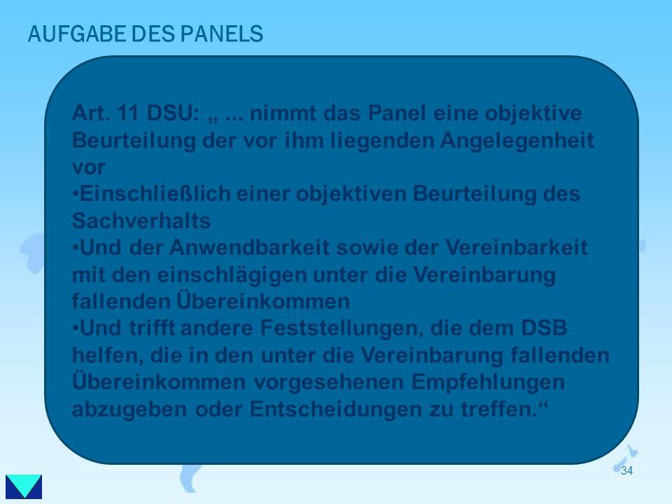 """AUFGABE DES PANELS Art. 11 DSU: """" ... nimmt das Panel eine objektive Beurteilung der vor ihm liegenden Angelegenheit vor."""