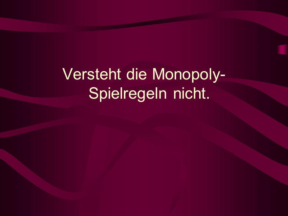 Versteht die Monopoly-Spielregeln nicht.
