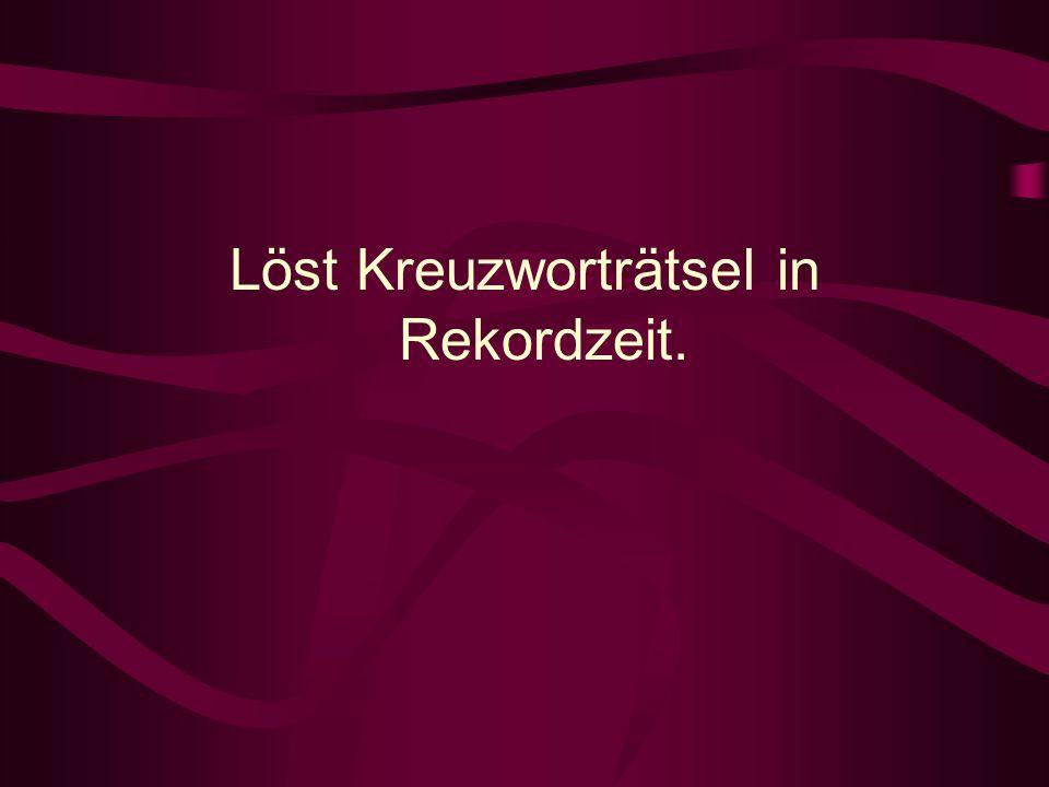 Löst Kreuzworträtsel in Rekordzeit.