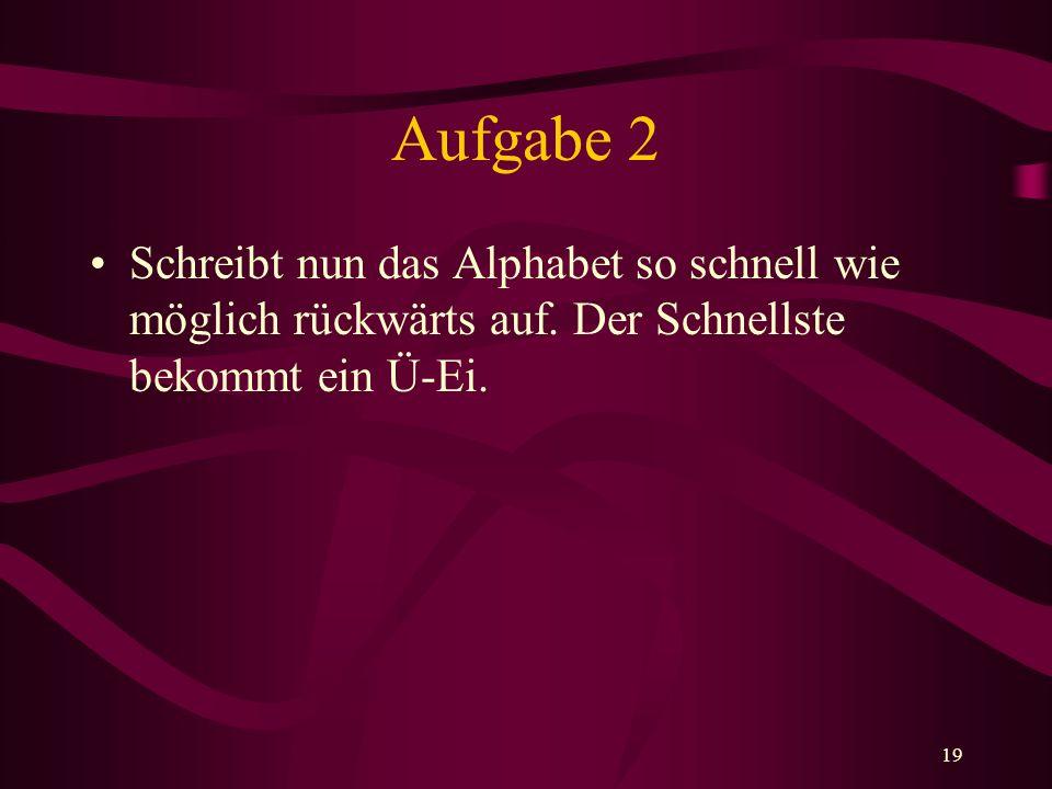 Aufgabe 2 Schreibt nun das Alphabet so schnell wie möglich rückwärts auf.
