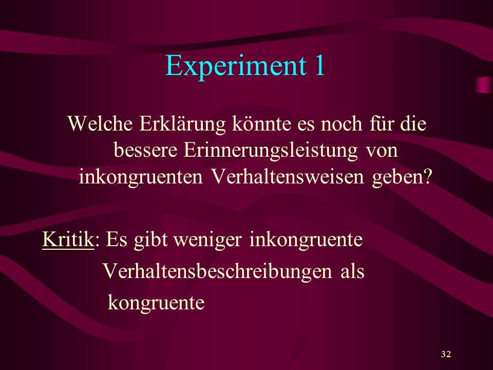 Experiment 1 Welche Erklärung könnte es noch für die bessere Erinnerungsleistung von inkongruenten Verhaltensweisen geben