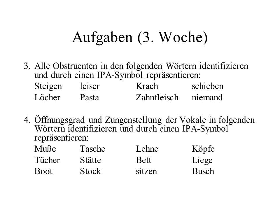 Aufgaben (3. Woche) 3. Alle Obstruenten in den folgenden Wörtern identifizieren und durch einen IPA-Symbol repräsentieren: