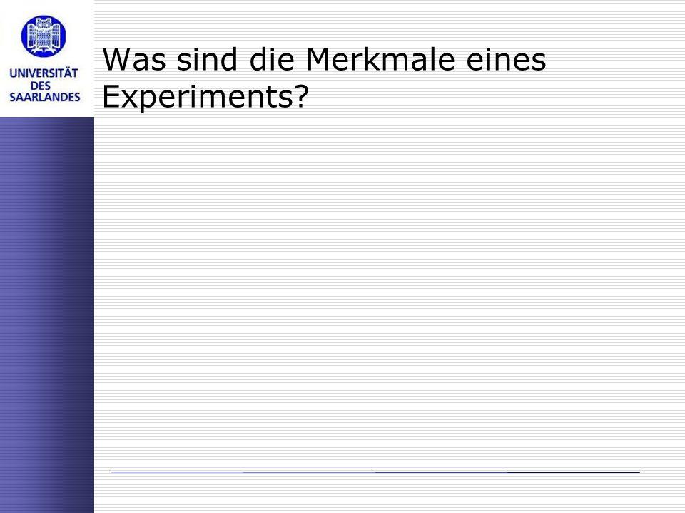 Was sind die Merkmale eines Experiments
