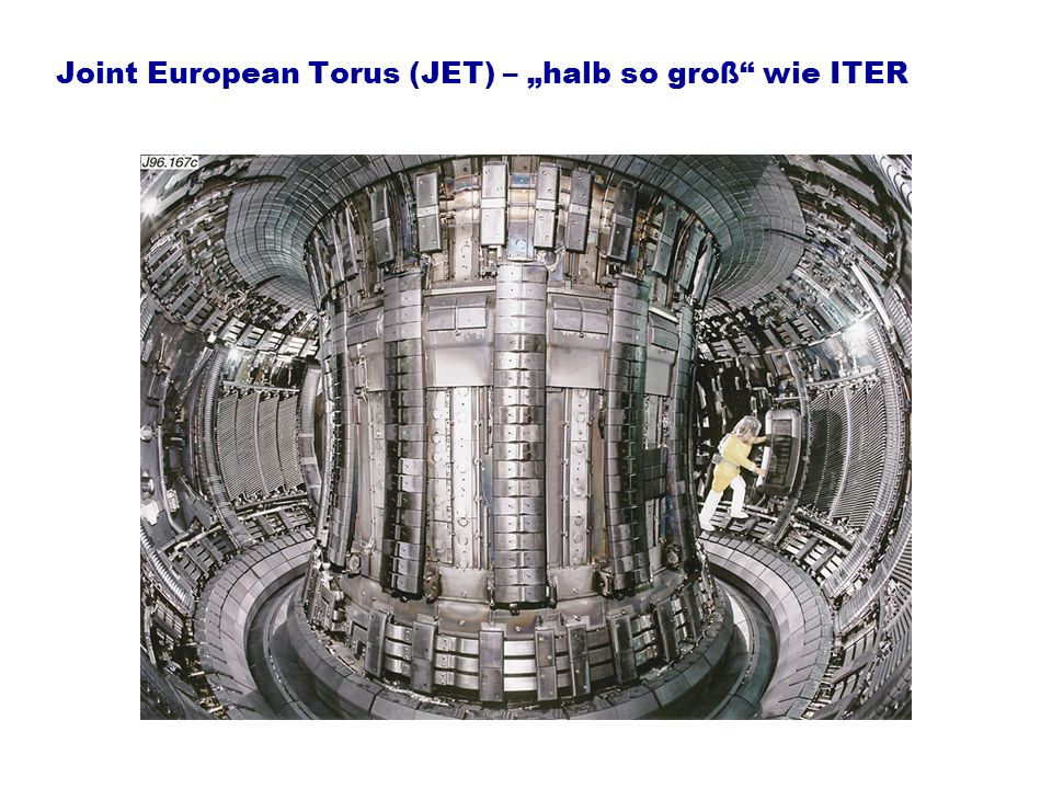 "Joint European Torus (JET) – ""halb so groß wie ITER"