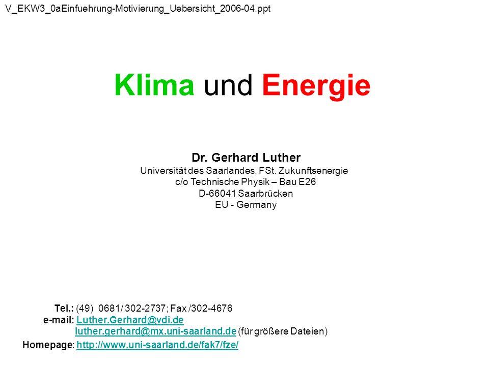 V_EKW3_0aEinfuehrung-Motivierung_Uebersicht_2006-04.ppt Klima und Energie. Dr. Gerhard Luther Universität des Saarlandes, FSt. Zukunftsenergie.