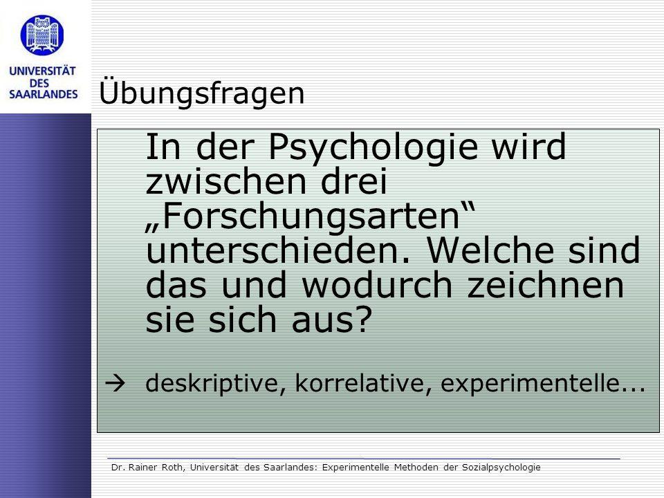 """Übungsfragen In der Psychologie wird zwischen drei """"Forschungsarten unterschieden. Welche sind das und wodurch zeichnen sie sich aus"""