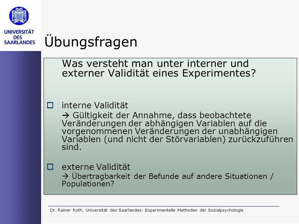 Übungsfragen Was versteht man unter interner und externer Validität eines Experimentes interne Validität.