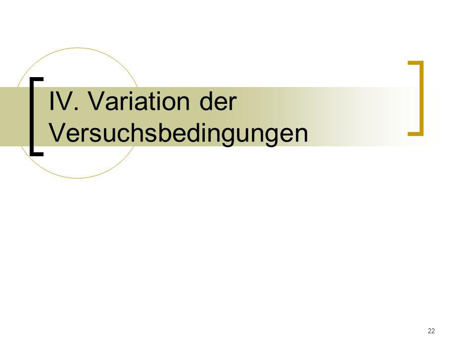 Ⅳ. Variation der Versuchsbedingungen