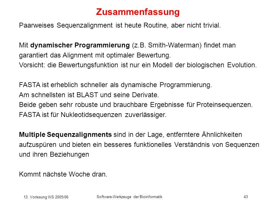 Zusammenfassung Paarweises Sequenzalignment ist heute Routine, aber nicht trivial. Mit dynamischer Programmierung (z.B. Smith-Waterman) findet man.