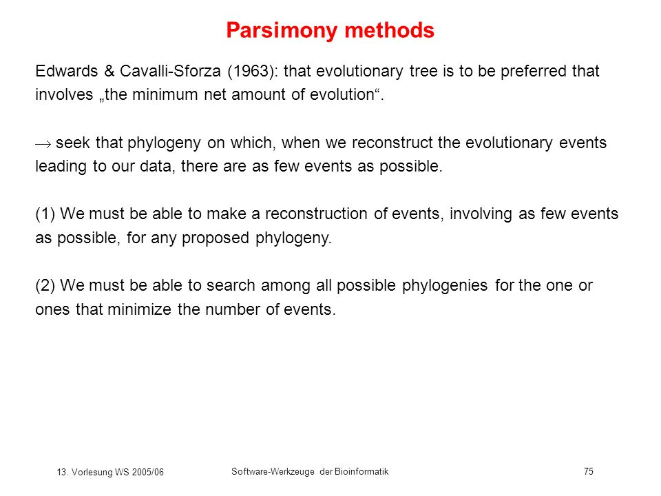"Parsimony methods Edwards & Cavalli-Sforza (1963): that evolutionary tree is to be preferred that involves ""the minimum net amount of evolution ."