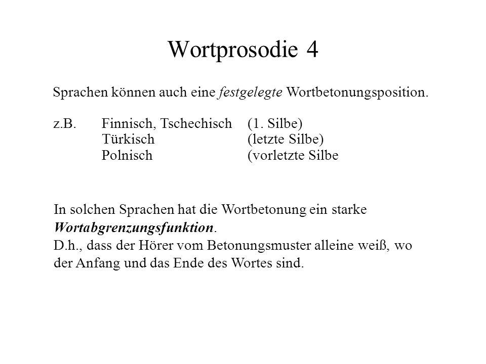Wortprosodie 4 Sprachen können auch eine festgelegte Wortbetonungsposition. z.B. Finnisch, Tschechisch (1. Silbe)